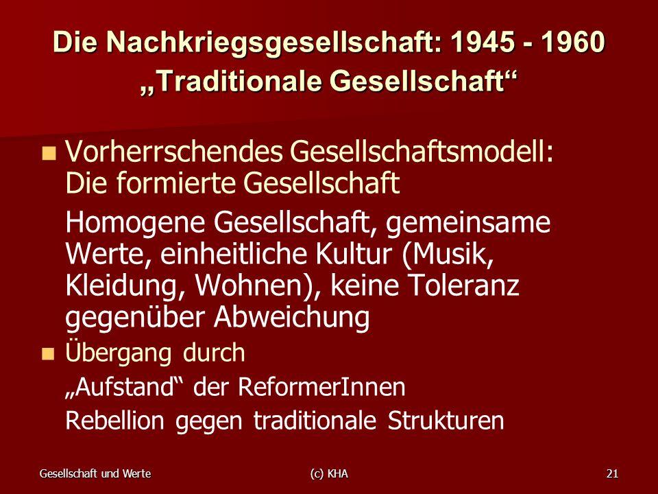 Gesellschaft und Werte(c) KHA21 Die Nachkriegsgesellschaft: 1945 - 1960 Traditionale Gesellschaft Vorherrschendes Gesellschaftsmodell: Die formierte G
