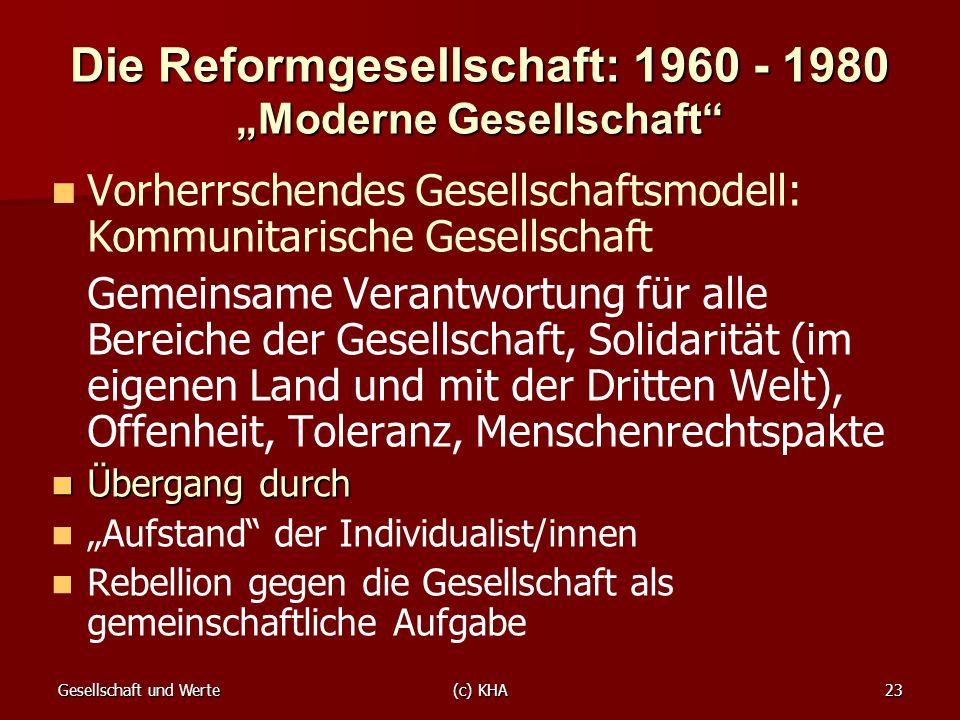Gesellschaft und Werte(c) KHA23 Die Reformgesellschaft: 1960 - 1980 Moderne Gesellschaft Vorherrschendes Gesellschaftsmodell: Kommunitarische Gesellsc