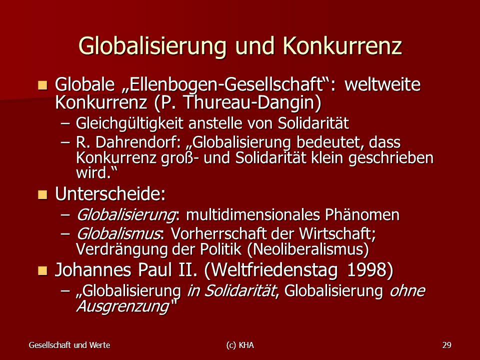 Gesellschaft und Werte(c) KHA29 Globalisierung und Konkurrenz Globale Ellenbogen-Gesellschaft: weltweite Konkurrenz (P. Thureau-Dangin) Globale Ellenb