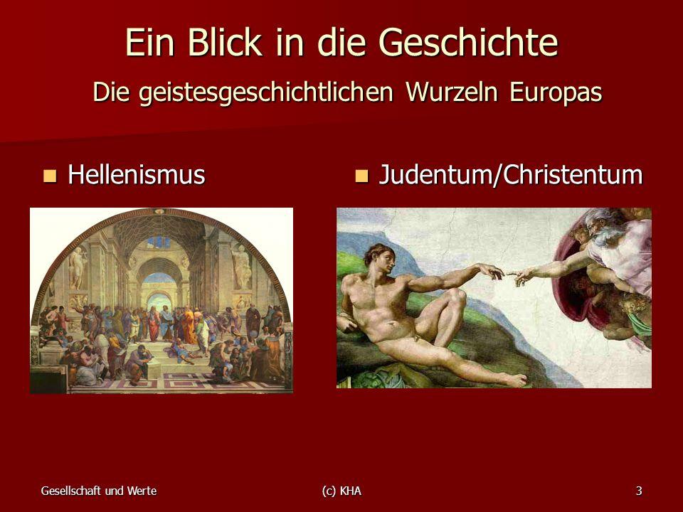 Gesellschaft und Werte(c) KHA3 Ein Blick in die Geschichte Die geistesgeschichtlichen Wurzeln Europas Hellenismus Hellenismus Judentum/Christentum Jud