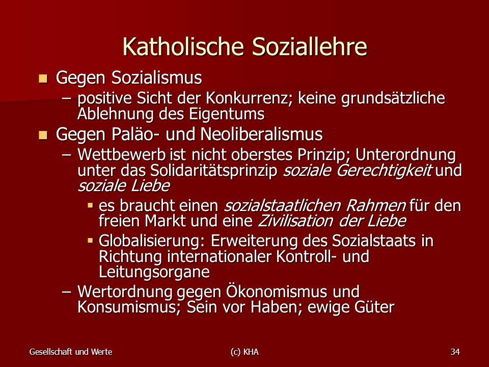 Gesellschaft und Werte(c) KHA34 Katholische Soziallehre Gegen Sozialismus Gegen Sozialismus –positive Sicht der Konkurrenz; keine grundsätzliche Ableh