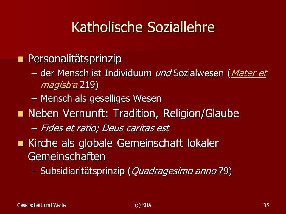 Gesellschaft und Werte(c) KHA35 Katholische Soziallehre Personalitätsprinzip Personalitätsprinzip –der Mensch ist Individuum und Sozialwesen (Mater et
