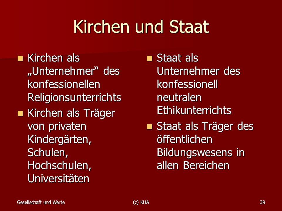 Gesellschaft und Werte(c) KHA39 Kirchen und Staat Kirchen als Unternehmer des konfessionellen Religionsunterrichts Kirchen als Unternehmer des konfess