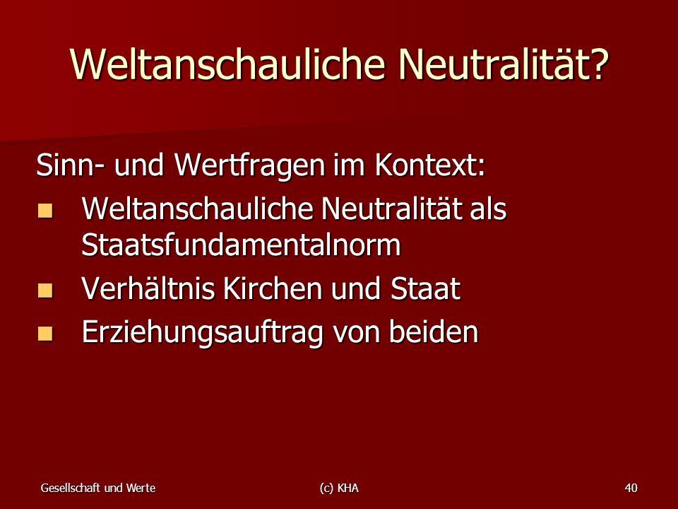 Gesellschaft und Werte(c) KHA40 Weltanschauliche Neutralität? Sinn- und Wertfragen im Kontext: Weltanschauliche Neutralität als Staatsfundamentalnorm