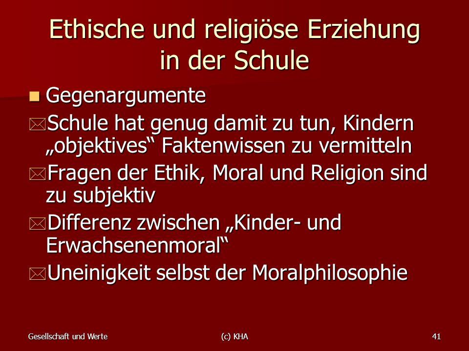 Gesellschaft und Werte(c) KHA41 Ethische und religiöse Erziehung in der Schule Gegenargumente Gegenargumente * Schule hat genug damit zu tun, Kindern