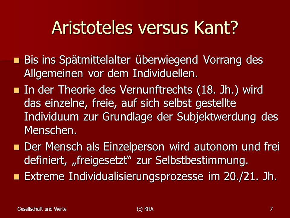 Gesellschaft und Werte(c) KHA7 Aristoteles versus Kant? Bis ins Spätmittelalter überwiegend Vorrang des Allgemeinen vor dem Individuellen. Bis ins Spä