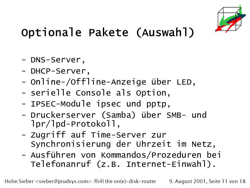 9. August 2001, Seite 11 von 18Holm Sieber : fli4l the on(e)-disk-router Optionale Pakete (Auswahl) -DNS-Server, -DHCP-Server, -Online-/Offline-Anzeig