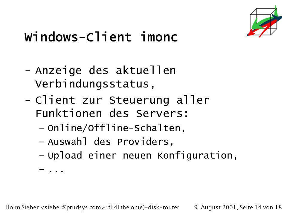 9. August 2001, Seite 14 von 18Holm Sieber : fli4l the on(e)-disk-router Windows-Client imonc -Anzeige des aktuellen Verbindungsstatus, -Client zur St