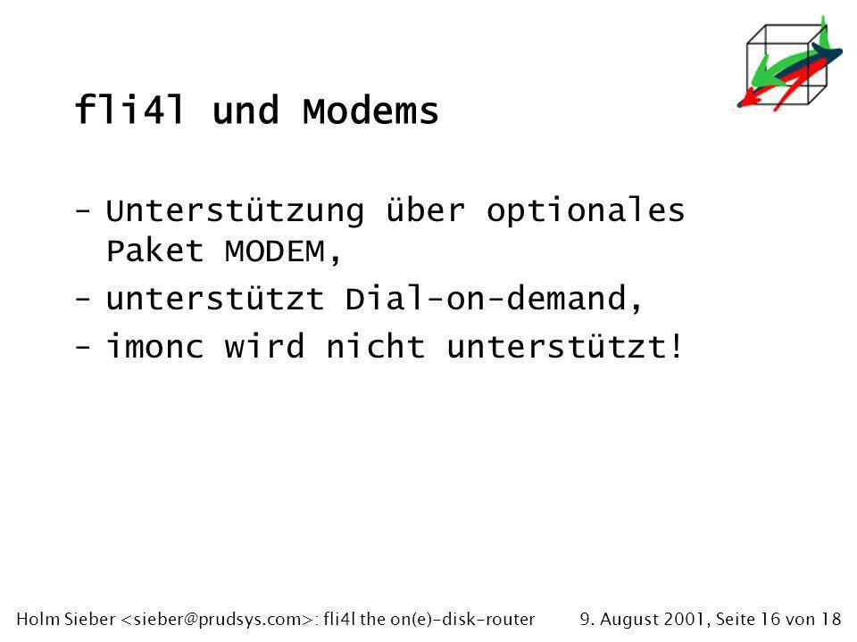 9. August 2001, Seite 16 von 18Holm Sieber : fli4l the on(e)-disk-router fli4l und Modems -Unterstützung über optionales Paket MODEM, -unterstützt Dia