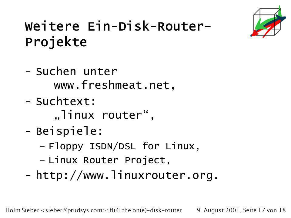 9. August 2001, Seite 17 von 18Holm Sieber : fli4l the on(e)-disk-router Weitere Ein-Disk-Router- Projekte -Suchen unter www.freshmeat.net, -Suchtext: