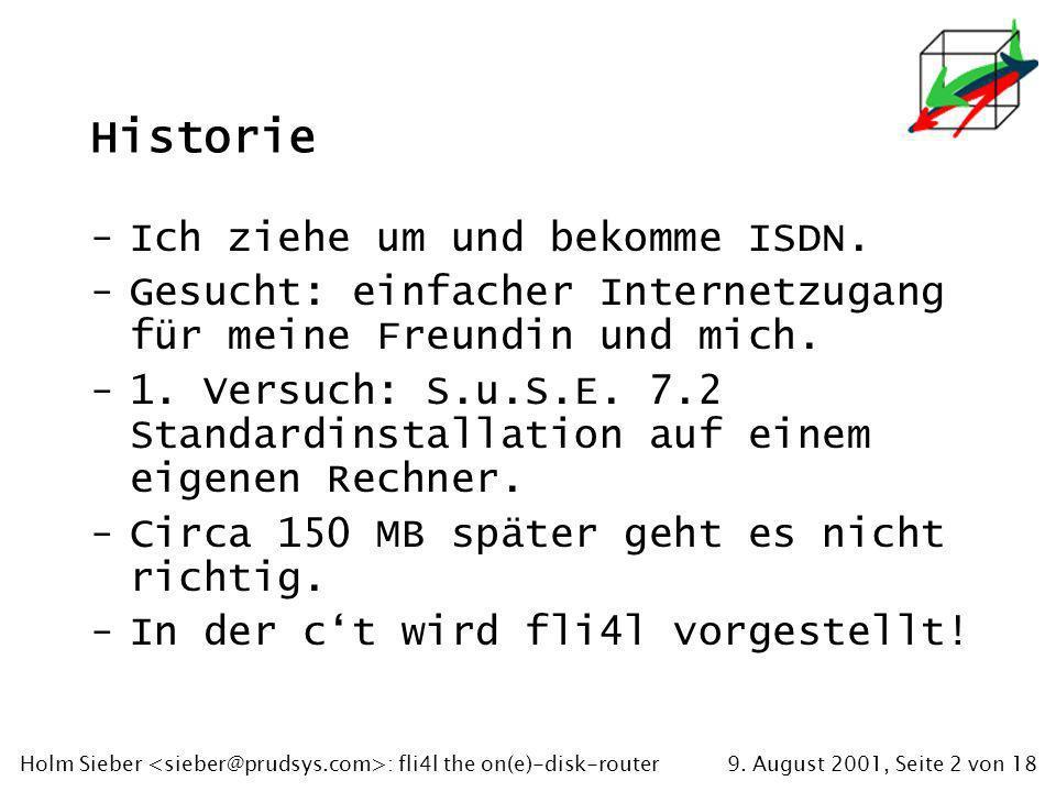 9. August 2001, Seite 2 von 18Holm Sieber : fli4l the on(e)-disk-router Historie -Ich ziehe um und bekomme ISDN. -Gesucht: einfacher Internetzugang fü