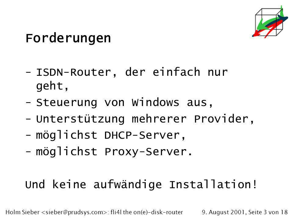 9. August 2001, Seite 3 von 18Holm Sieber : fli4l the on(e)-disk-router Forderungen -ISDN-Router, der einfach nur geht, -Steuerung von Windows aus, -U