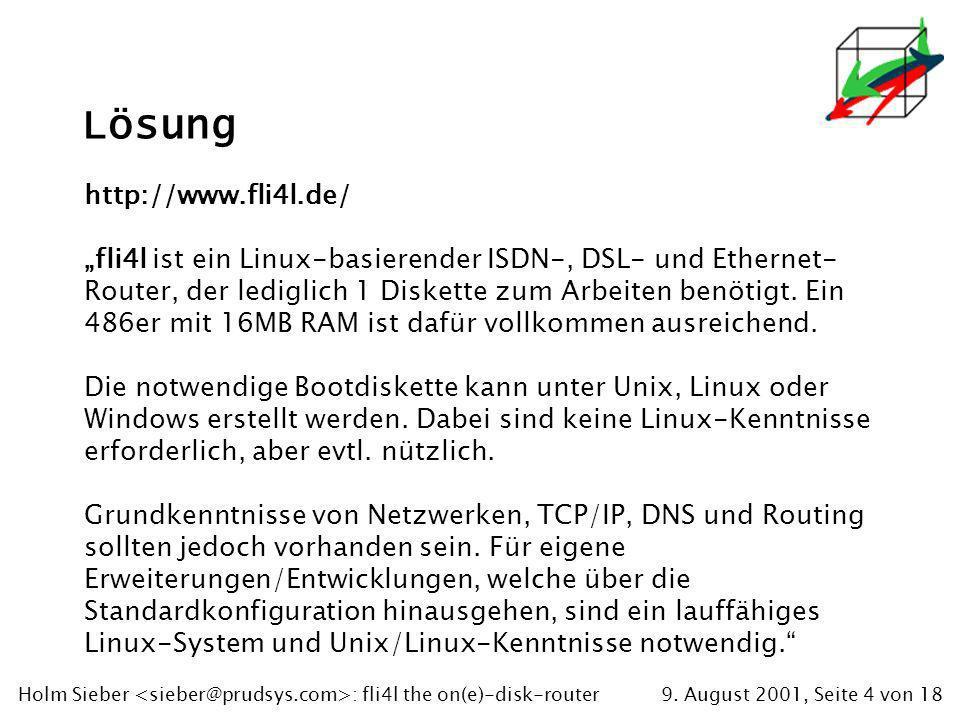 9. August 2001, Seite 4 von 18Holm Sieber : fli4l the on(e)-disk-router Lösung http://www.fli4l.de/ fli4l ist ein Linux-basierender ISDN-, DSL- und Et