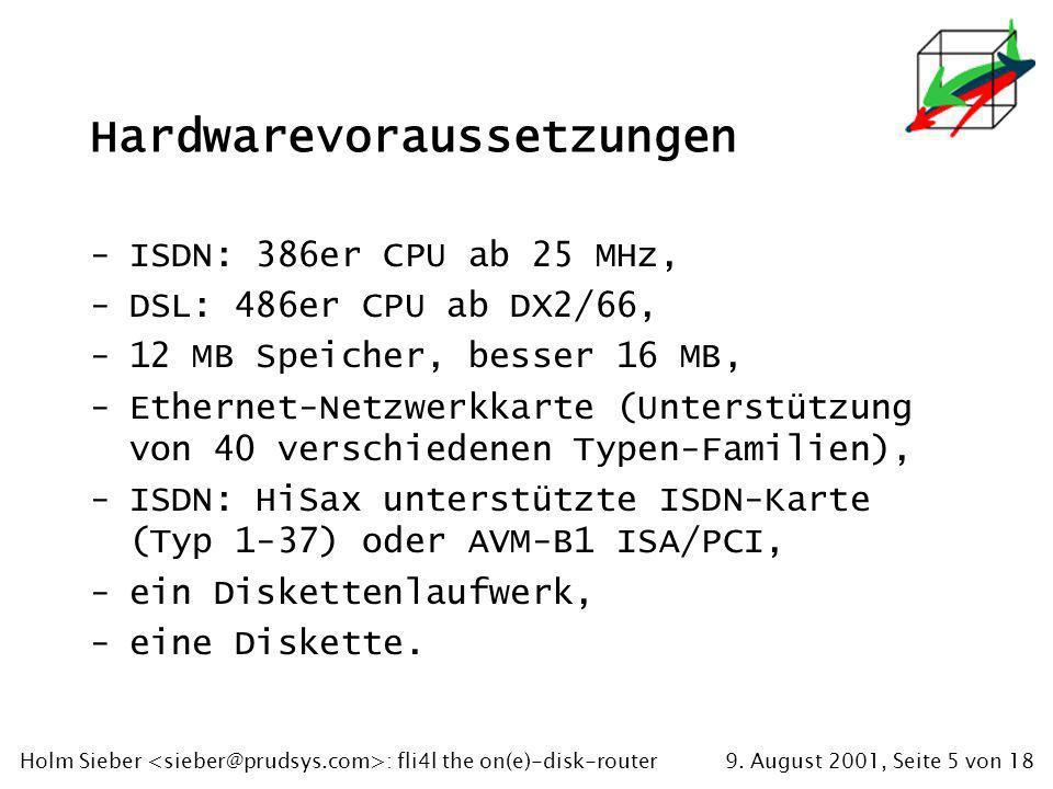 9. August 2001, Seite 5 von 18Holm Sieber : fli4l the on(e)-disk-router Hardwarevoraussetzungen -ISDN: 386er CPU ab 25 MHz, -DSL: 486er CPU ab DX2/66,