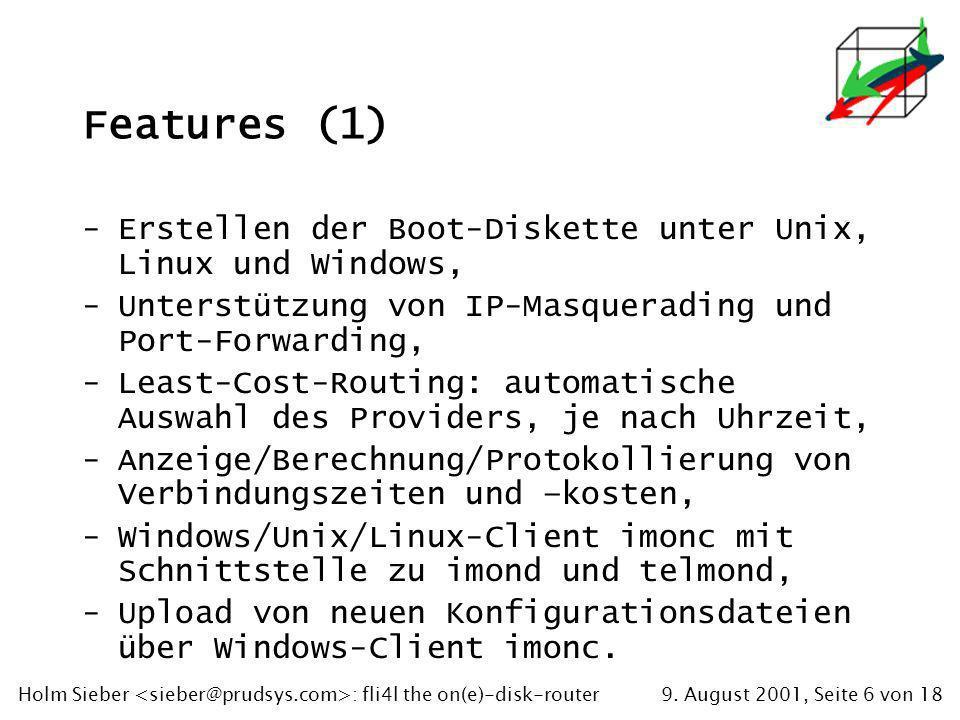 9. August 2001, Seite 6 von 18Holm Sieber : fli4l the on(e)-disk-router Features (1) -Erstellen der Boot-Diskette unter Unix, Linux und Windows, -Unte