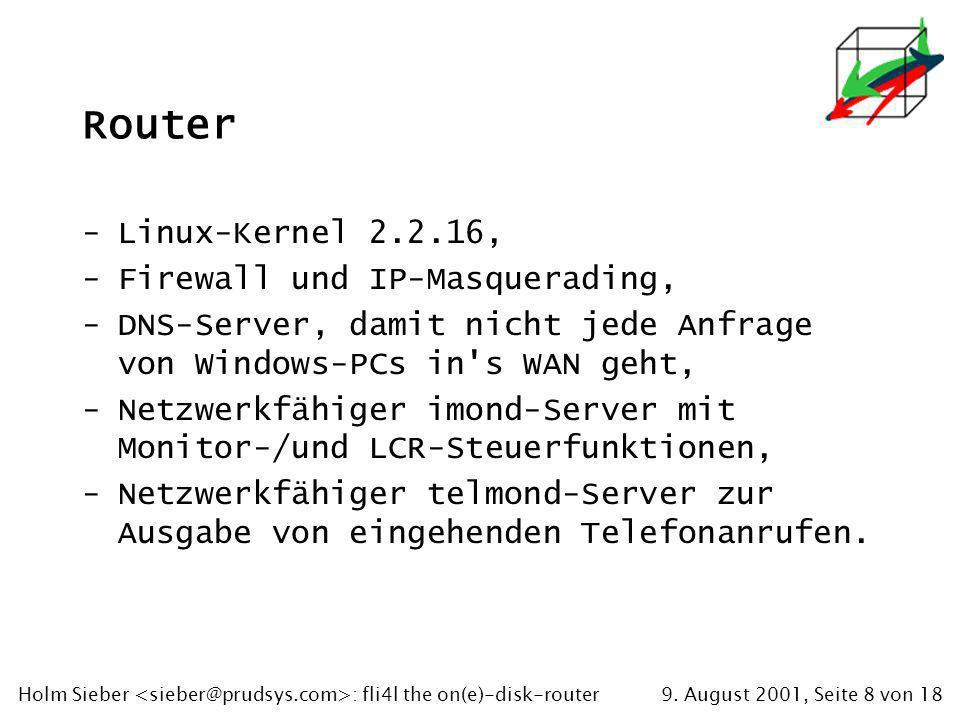 9. August 2001, Seite 8 von 18Holm Sieber : fli4l the on(e)-disk-router Router -Linux-Kernel 2.2.16, -Firewall und IP-Masquerading, -DNS-Server, damit