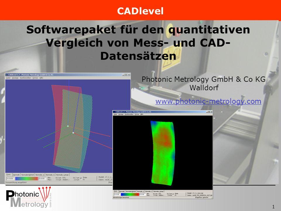 1 Photonic Metrology GmbH & Co KG Walldorf www.photonic-metrology.com Softwarepaket für den quantitativen Vergleich von Mess- und CAD- Datensätzen CADlevel