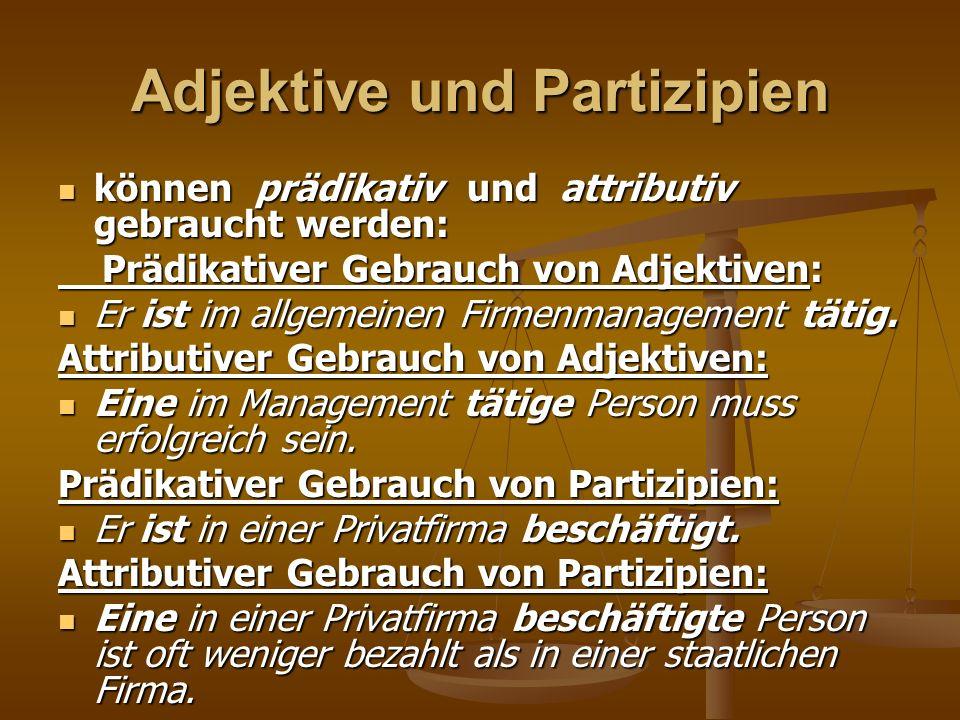 Adjektive und Partizipien können prädikativ und attributiv gebraucht werden: können prädikativ und attributiv gebraucht werden: Prädikativer Gebrauch