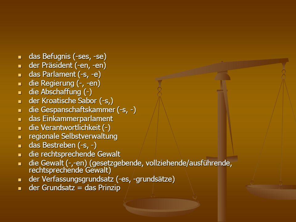 das Befugnis (-ses, -se) das Befugnis (-ses, -se) der Präsident (-en, -en) der Präsident (-en, -en) das Parlament (-s, -e) das Parlament (-s, -e) die