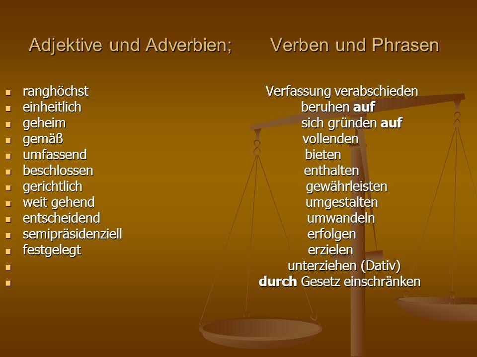 Adjektive und Adverbien; Verben und Phrasen ranghöchst Verfassung verabschieden ranghöchst Verfassung verabschieden einheitlich beruhen auf einheitlic