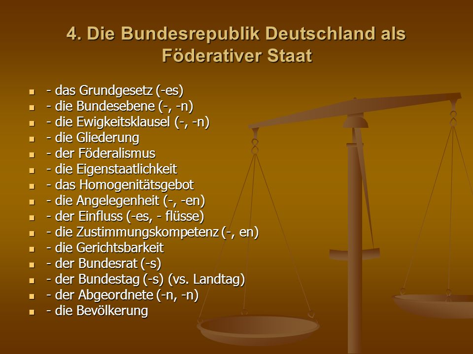 4. Die Bundesrepublik Deutschland als Föderativer Staat - das Grundgesetz (-es) - das Grundgesetz (-es) - die Bundesebene (-, -n) - die Bundesebene (-