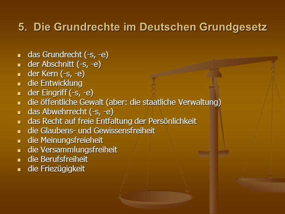 5. Die Grundrechte im Deutschen Grundgesetz das Grundrecht (-s, -e) das Grundrecht (-s, -e) der Abschnitt (-s, -e) der Abschnitt (-s, -e) der Kern (-s