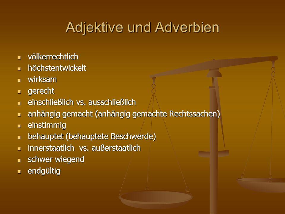 Adjektive und Adverbien völkerrechtlich völkerrechtlich höchstentwickelt höchstentwickelt wirksam wirksam gerecht gerecht einschließlich vs. ausschlie