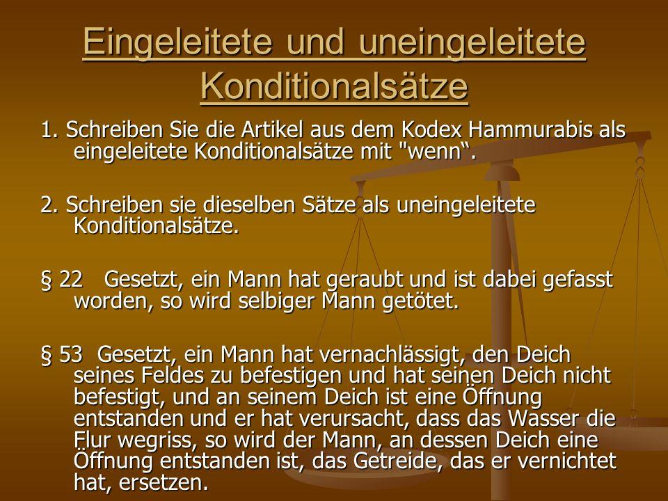 Eingeleitete und uneingeleitete Konditionalsätze 1. Schreiben Sie die Artikel aus dem Kodex Hammurabis als eingeleitete Konditionalsätze mit