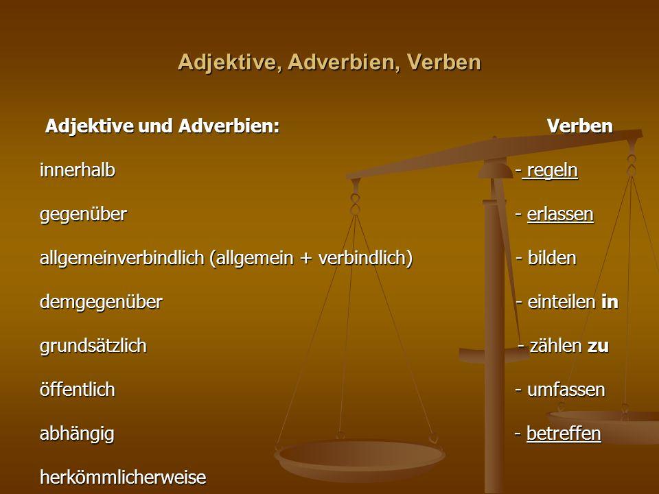 Adjektive, Adverbien, Verben Adjektive und Adverbien: Verben Adjektive und Adverbien: Verben innerhalb - regeln gegenüber - erlassen allgemeinverbindl