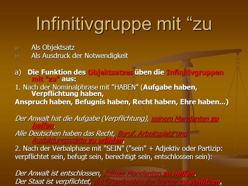 Infinitivgruppe mit zu a) Als Objektsatz b) Als Ausdruck der Notwendigkeit a) Die Funktion des Objektsatzes üben die Infinitivgruppen mit