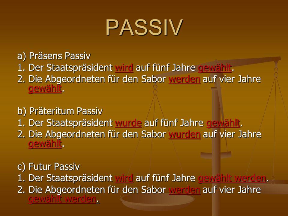 PASSIV a) Präsens Passiv 1. Der Staatspräsident wird auf fünf Jahre gewählt. 2. Die Abgeordneten für den Sabor werden auf vier Jahre gewählt. b) Präte