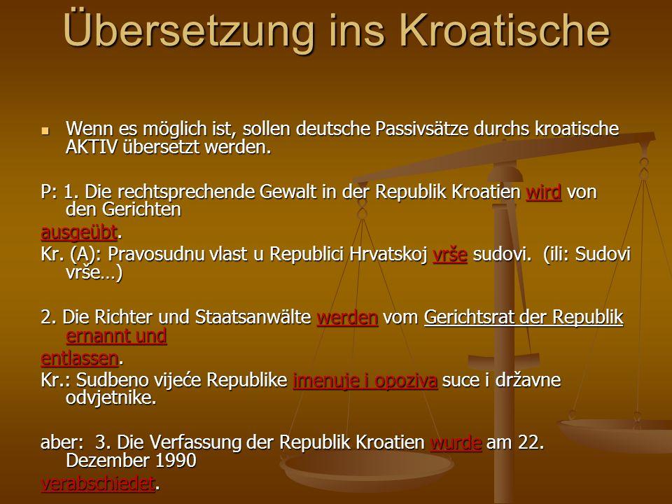 Übersetzung ins Kroatische Wenn es möglich ist, sollen deutsche Passivsätze durchs kroatische AKTIV übersetzt werden. Wenn es möglich ist, sollen deut