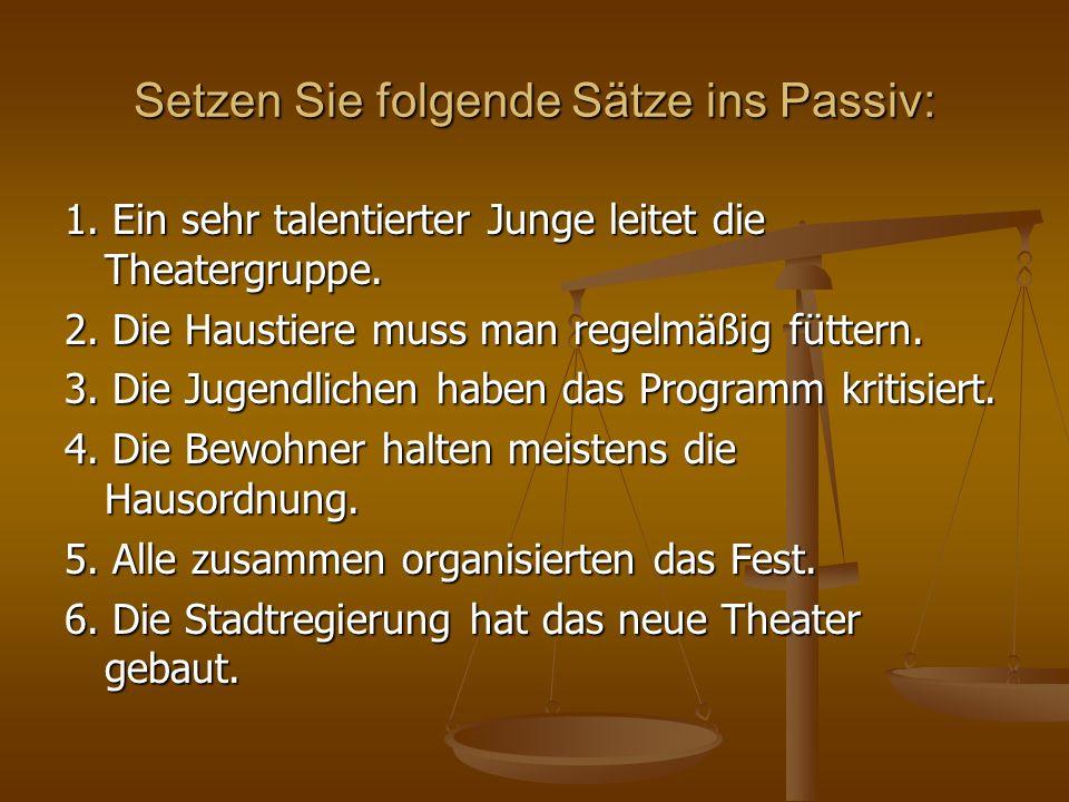 Setzen Sie folgende Sätze ins Passiv: Setzen Sie folgende Sätze ins Passiv: 1. Ein sehr talentierter Junge leitet die Theatergruppe. 2. Die Haustiere