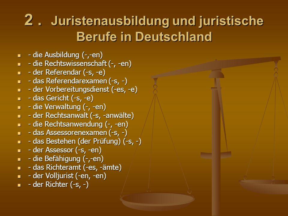 2. Juristenausbildung und juristische Berufe in Deutschland - die Ausbildung (-,-en) - die Ausbildung (-,-en) - die Rechtswissenschaft (-, -en) - die