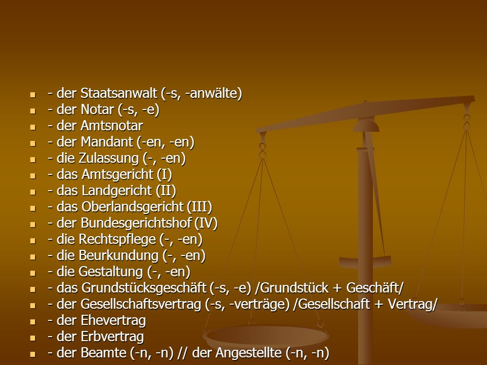 - der Staatsanwalt (-s, -anwälte) - der Staatsanwalt (-s, -anwälte) - der Notar (-s, -e) - der Notar (-s, -e) - der Amtsnotar - der Amtsnotar - der Ma