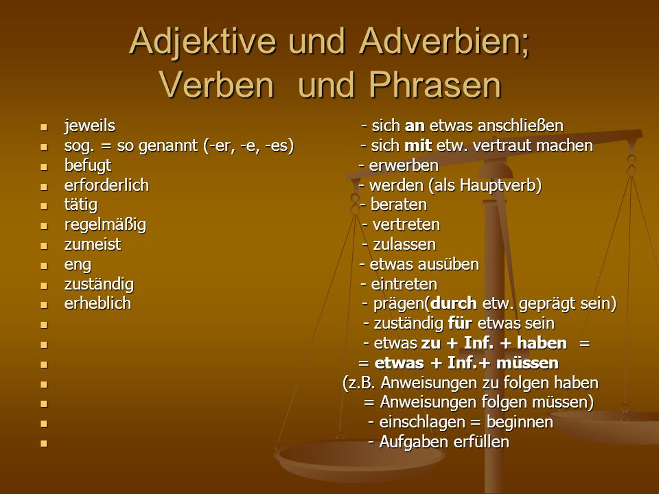 Adjektive und Adverbien; Verben und Phrasen jeweils - sich an etwas anschließen jeweils - sich an etwas anschließen sog. = so genannt (-er, -e, -es) -