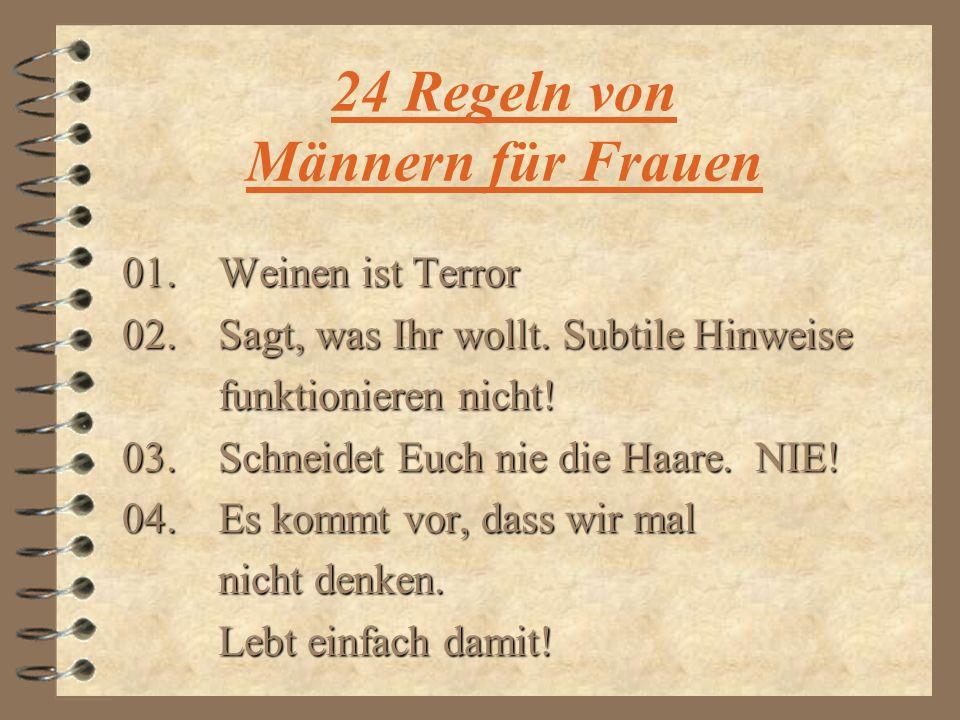 24 Regeln von Männern für Frauen 01.Weinen ist Terror 02.Sagt, was Ihr wollt.