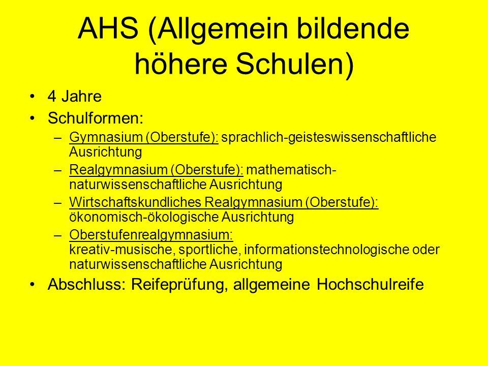 AHS (Allgemein bildende höhere Schulen) 4 Jahre Schulformen: –Gymnasium (Oberstufe): sprachlich-geisteswissenschaftliche Ausrichtung –Realgymnasium (O
