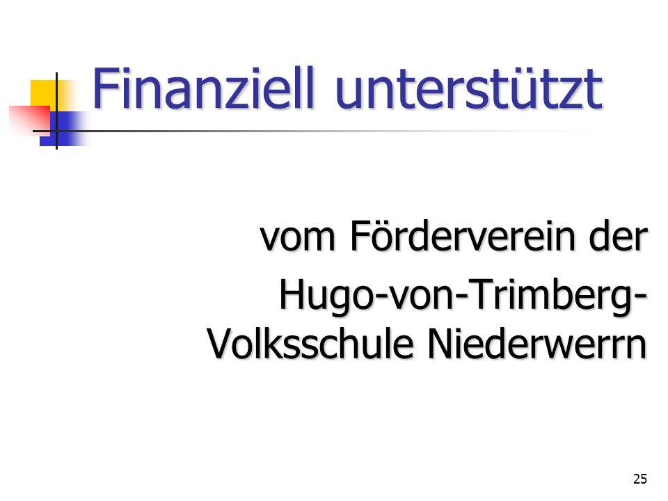 25 Finanziell unterstützt vom Förderverein der Hugo-von-Trimberg- Volksschule Niederwerrn