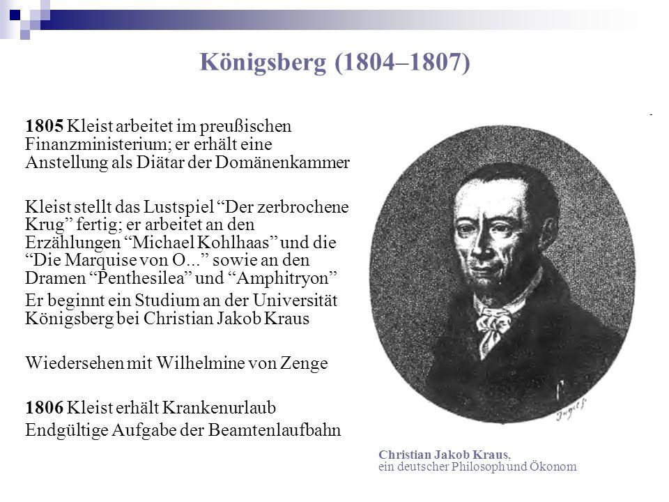 Königsberg (1804–1807) 1805 Kleist arbeitet im preußischen Finanzministerium; er erhält eine Anstellung als Diätar der Domänenkammer Kleist stellt das