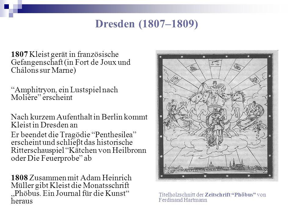 Dresden (1807–1809) 1807 Kleist gerät in französische Gefangenschaft (in Fort de Joux und Châlons sur Marne) Amphitryon, ein Lustspiel nach Moliére er