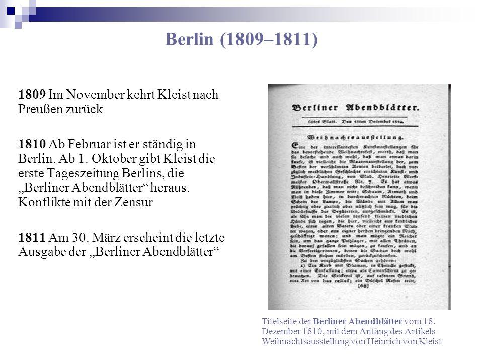 Berlin (1809–1811) 1809 Im November kehrt Kleist nach Preußen zurück 1810 Ab Februar ist er ständig in Berlin. Ab 1. Oktober gibt Kleist die erste Tag
