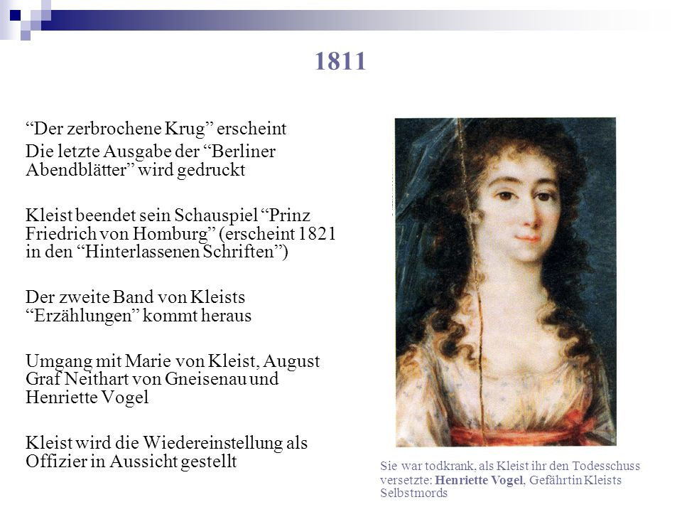 1811 Der zerbrochene Krug erscheint Die letzte Ausgabe der Berliner Abendblätter wird gedruckt Kleist beendet sein Schauspiel Prinz Friedrich von Homb