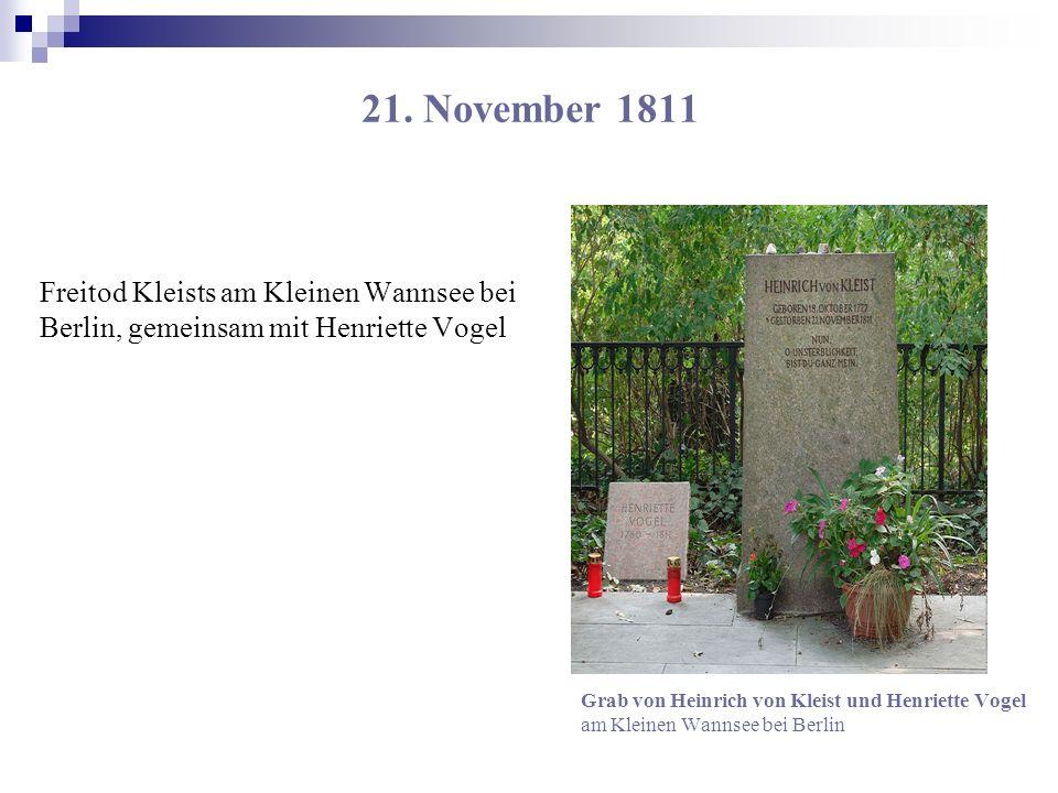 21. November 1811 Freitod Kleists am Kleinen Wannsee bei Berlin, gemeinsam mit Henriette Vogel Grab von Heinrich von Kleist und Henriette Vogel am Kle