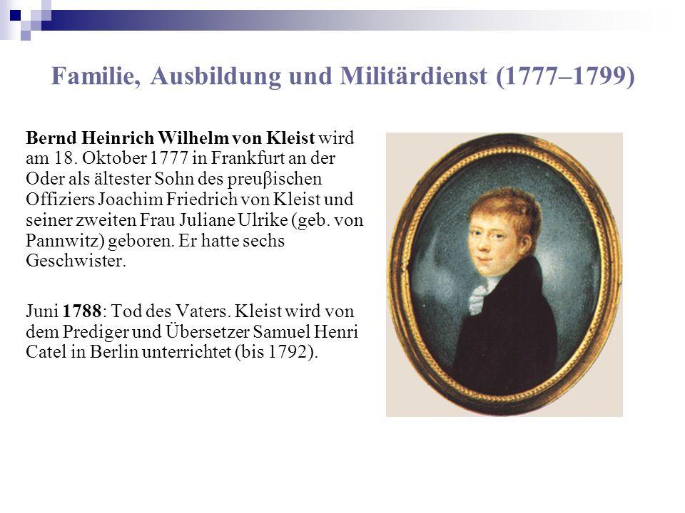 Familie, Ausbildung und Militärdienst (1777–1799) Bernd Heinrich Wilhelm von Kleist wird am 18. Oktober 1777 in Frankfurt an der Oder als ältester Soh