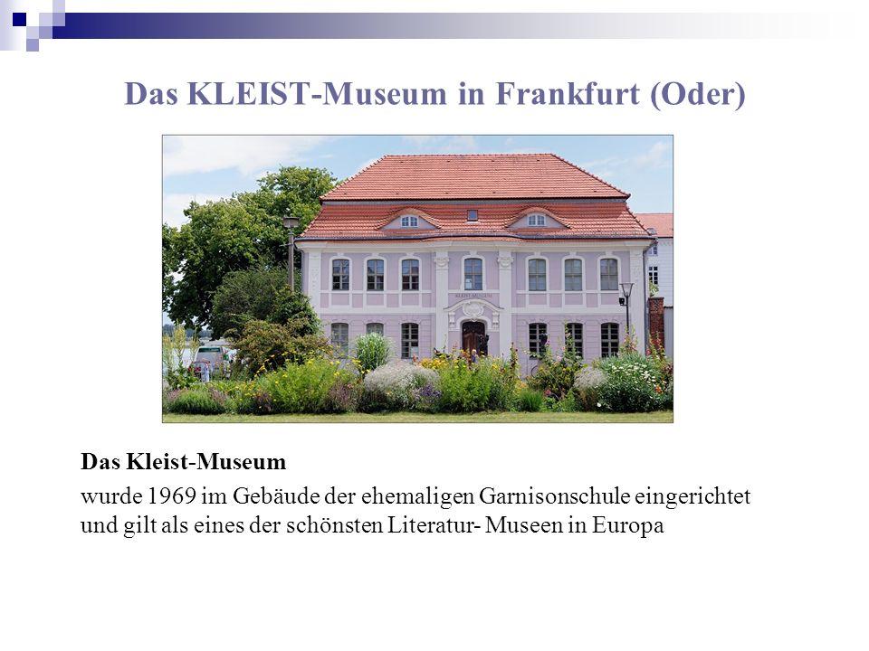 Das KLEIST-Museum in Frankfurt (Oder) Das Kleist-Museum wurde 1969 im Gebäude der ehemaligen Garnisonschule eingerichtet und gilt als eines der schöns