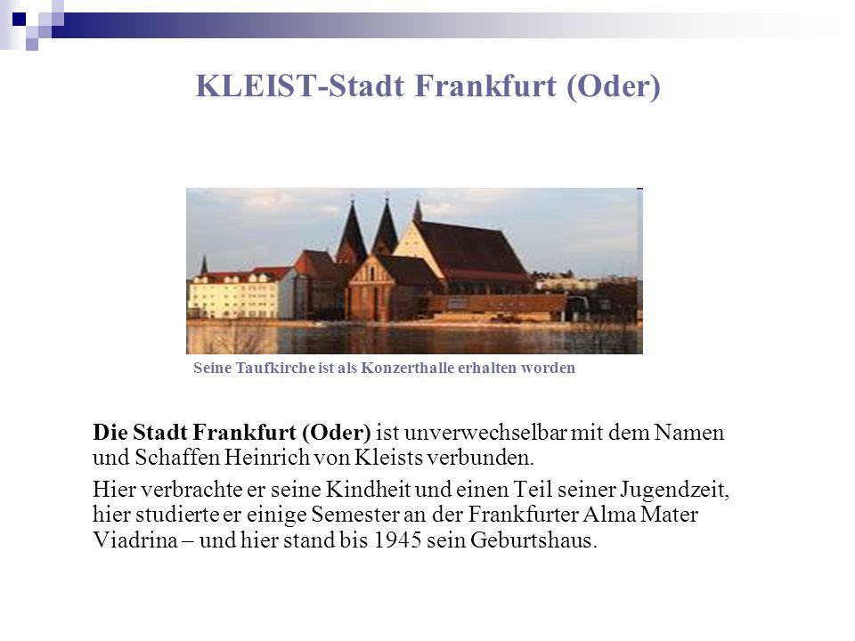 KLEIST-Stadt Frankfurt (Oder) Die Stadt Frankfurt (Oder) ist unverwechselbar mit dem Namen und Schaffen Heinrich von Kleists verbunden. Hier verbracht