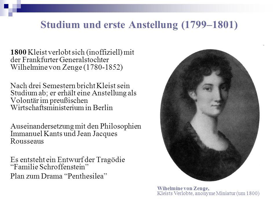Studium und erste Anstellung (1799–1801) 1800 Kleist verlobt sich (inoffiziell) mit der Frankfurter Generalstochter Wilhelmine von Zenge (1780-1852) N