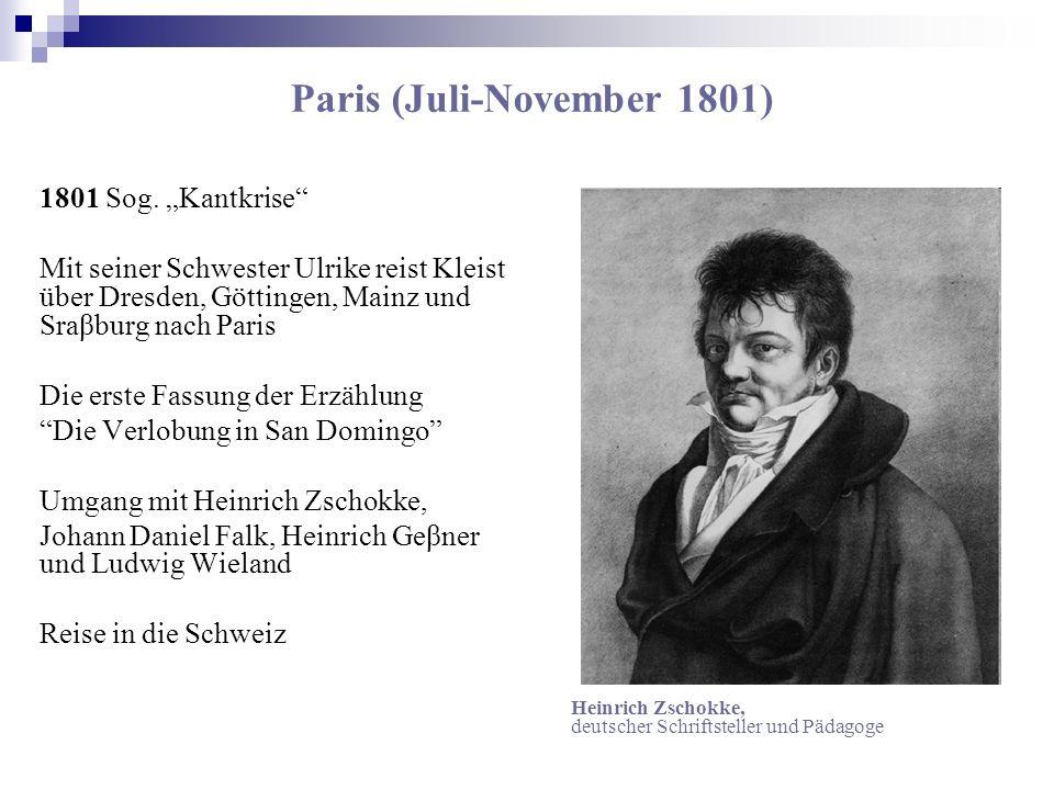 Paris (Juli-November 1801) 1801 Sog. Kantkrise Mit seiner Schwester Ulrike reist Kleist über Dresden, Göttingen, Mainz und Sraβburg nach Paris Die ers