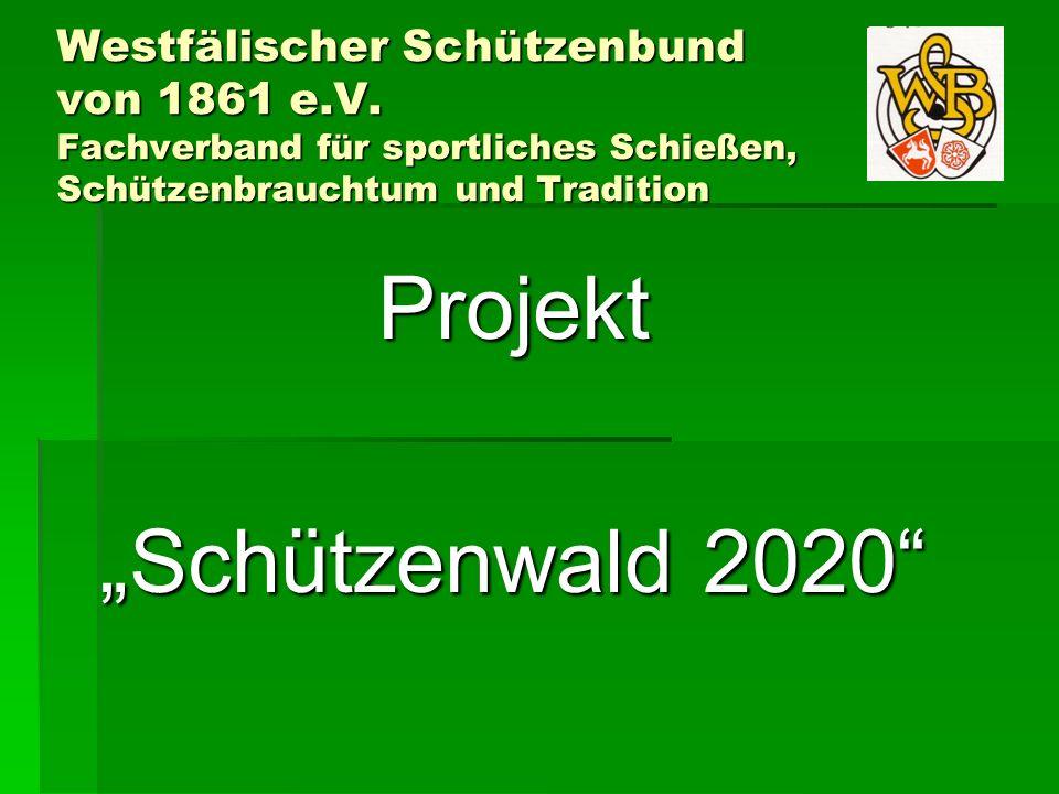 Westfälischer Schützenbund von 1861 e.V. Fachverband für sportliches Schießen, Schützenbrauchtum und Tradition Projekt Schützenwald 2020